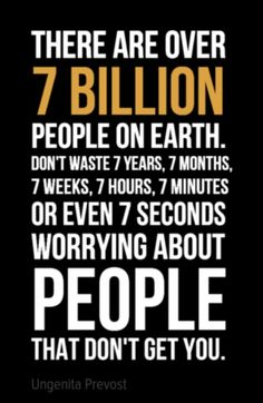Don't spend any time worrying about people who don't matter.