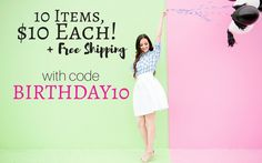 10 Items for $10 Each! The code is BIRTHDAY10 and it will make each item on the page $10 in the cart, with FREE SHIPPING! This deal is valid Monday, 3/13 only!