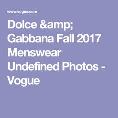 Dolce & Gabbana Fall 2017 Menswear Undefined Photos - Vogue
