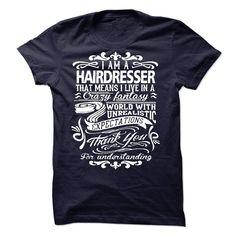 i am a HAIRDRESSER. Thank you for understanding T Shirt, Hoodie, Sweatshirt