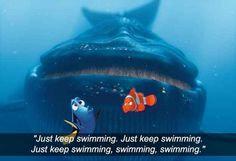 Just keep swimming...& other movie quotes