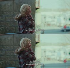 ― Manchester by the Sea (2016) Randi: My heart was broken. And I know yours is broken, too.