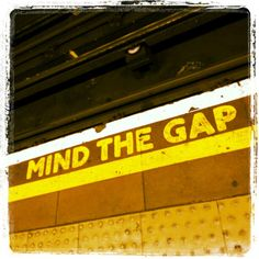 """Always remember: """"Mind the gap."""""""
