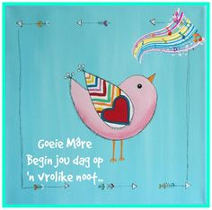 Goeie more Good Morning Wishes, Morning Messages, Good Morning Quotes, Lekker Dag, Afrikaanse Quotes, Goeie More, Birthdays, Disney Characters, Cards