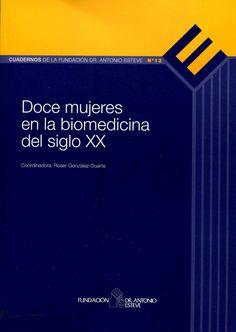 Doce mujeres en la biomedicina del siglo XX / coordinadora: Roser Gonzàlez-Duarte Barcelona : Fundació Dr. Antonio Esteve, cop. 2007 [Octubre 2014] #novetatsfarmacia #CRAIUB