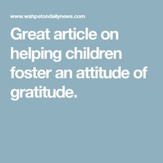 Great article on helping children foster an attitude of gratitude.