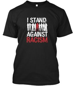 I Stand Against Racism T Shirt Black T-Shirt Front