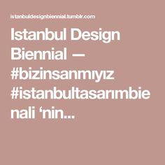 Istanbul Design Biennial — #bizinsanmıyız #istanbultasarımbienali 'nin...