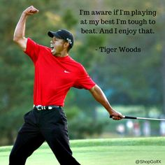 I'm aware when I'm playing my best I'm tough to beat. And I enjoy that. - Tiger Woods #golf #golfquotes #InspirationalQuotes