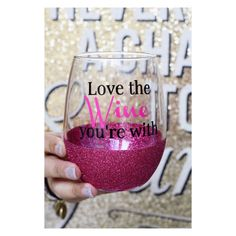 Love The Wine You're With - Wine Glass