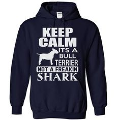 Keep Calm And Let The Handle It, It's a Bull Terrier, not a freakin Shark T Shirts, Hoodies. Get it now ==► https://www.sunfrog.com/Pets/Keep-calm-its-a-Bull-Terrier-not-a-freakin-Shark--Limited-Edition-3813-NavyBlue-20454865-Hoodie.html?41382