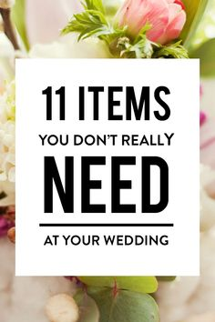 So before you start ticking items off your to-do list and throwing around wads of cash, check out our list of 11 things you don't really need for the big day. Trust us, your wedding will still be perfect without them!