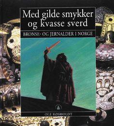 """""""Med gilde smykker og kvasse sverd - bronse- og jernalder i Norge"""" av Ole Røsholdt"""