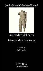 Descrédito del héroe ; Manual de infractores / José Manuel Caballero Bonald ; edición de Julio Neira Madrid : Cátedra, 2015