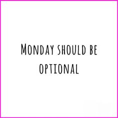 lifesyle blog - ipinkypromise.be | funny & sarcastic quote. Monday should be optional.