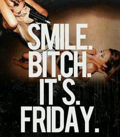Friday bitch
