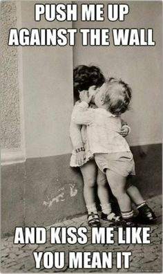 Push me up against the wall and kiss me like you mean it. www.gracetheday.com