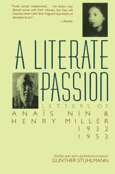 A Literate Passion: Letters of Anaïs Nin & Henry Miller, // Anais Nin // Henry Miller, I Love Books, Books To Read, Inspirational Love Stories, Anais Nin Quotes, Biography Books, Favorite Book Quotes, Like Quotes, Reading Rainbow