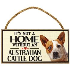 It's Not a Home Without an Australian Cattle Dog Sign