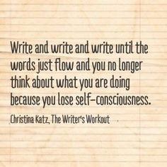 Write and write and write until the words just flow