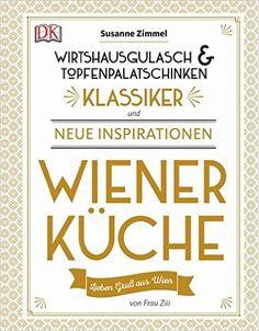 Wiener Küche: Wirtshausgulasch & Topfenpalatschinken - Klassiker und neue…