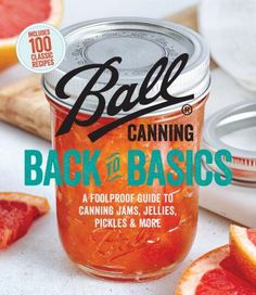 Ball canning back to basics : a foolproof guide to canning jams, jellies, pickles, and more.