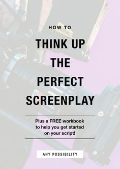 How to Think Up the Perfect Screenplay: Need to write a script but don't know where to start? Grab a free workbook to help you come up with the best screenplay idea you've ever had!