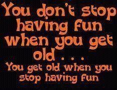 Growing old is mandatory, but growing up is OPTIONAL!!!  Laugh~Laugh~Laugh!!!