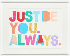 Just Be You. Always. Print