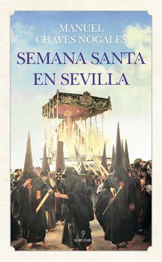 Semana+Santa+en+Sevilla:+Antología+/+Manuel+Chaves+Nogales