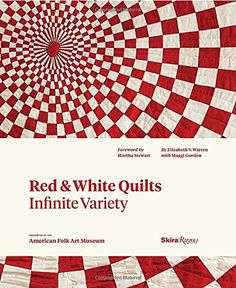 Red and White Quilts: Infinite Variety: Presented by The American Folk Art Museum by Elizabeth Warren