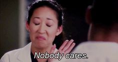 """greys anatomy """"nobody cares"""" (now that you can post images in a comment on FB, I'll find a use for this lol)"""