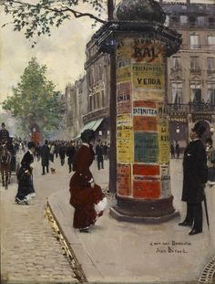 """Paris Kiosk (1880–84)  // Jean Beraud.  Béraud recorded life on the grand boulevards of Paris. In the scene represented here, Béraud depicted modern life in all of its variety with journalistic accuracy and delighted in recording even the smallest details, which are so precise that we can make out an advertisement for """"Yedda,"""" a popular ballet, and just below it, another playbill for a comic opera called """"La Fatinitza,"""" which opened in Paris in 1879."""