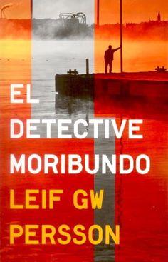 El detective moribundo / Leif GW Persson