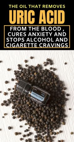 The Oil That Removes Uric Acid From The Blood, Cures Anxiety and Stops Alcohol and Cigarette Cravings - Natural Medicine Black Pepper Oil, Black Pepper Essential Oil, Spice Trade, How To Cure Anxiety, Uric Acid, Smoking Cessation, Natural Medicine, How To Dry Basil, Health Tips