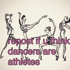 Dancers are athletes It takes skill and practice to dance. Ok no it doesn't take much skill to do the whip crap that everyone does but ballet and lyrical and tap and jazz and hip-hop now that is a whole different story.