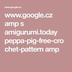 www.google.cz amp s amigurumi.today peppa-pig-free-crochet-pattern amp