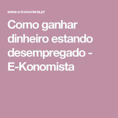 Como ganhar dinheiro estando desempregado - E-Konomista