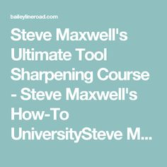Steve Maxwell's Ultimate Tool Sharpening Course - Steve Maxwell's How-To UniversitySteve Maxwell's How-To University
