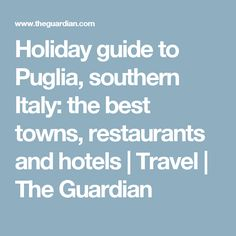 Holiday guide to Puglia, southern Italy: the best towns, restaurants and hotels | Travel | The Guardian