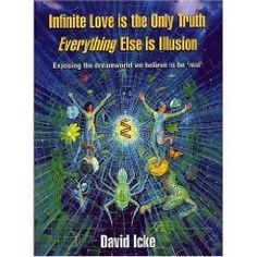 Infinite Love Is the Only Truth: Everything Else Is Illusion by David Icke Good Night, Infinite, Illusions, Everything, David, Love, Reading, Pdf, Tutorials