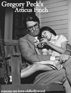 To Kill A  Mockingbird.  Gregory Peck as Atticus Finch.