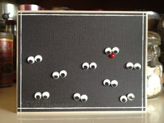 reindeer in the dark - black card with googly eyes and one red pearl nose I like this one!