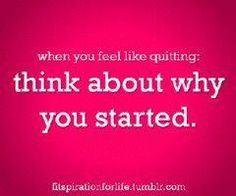 When you feel like quitting....