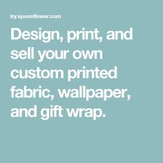Design, print, and sell your own custom printed fabric, wallpaper, and gift wrap.