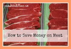 "10 tips for saving money on meat.  Best tip: shop store early on a Sunday AM for the ''sale"" meat--you can repack and freeze for later."