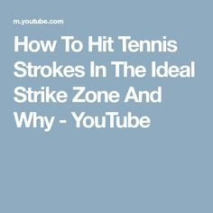 How To Hit Tennis Strokes In The Ideal Strike Zone And Why - YouTube