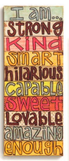 I am.. strong, kind, smart, hilarious, capable, sweet, loveable, amazing, enough.   A daily affirmation for each and every one of you!  #Free2Luv