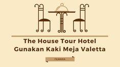 The House Tour Hotel Gunakan Kaki Meja Valetta - FilMaria