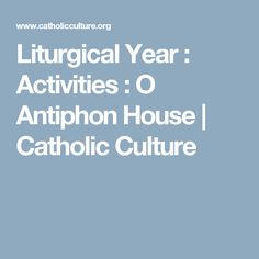 Liturgical Year : Activities : O Antiphon House | Catholic Culture